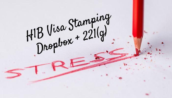 h1b visa stamping dropbox 221g