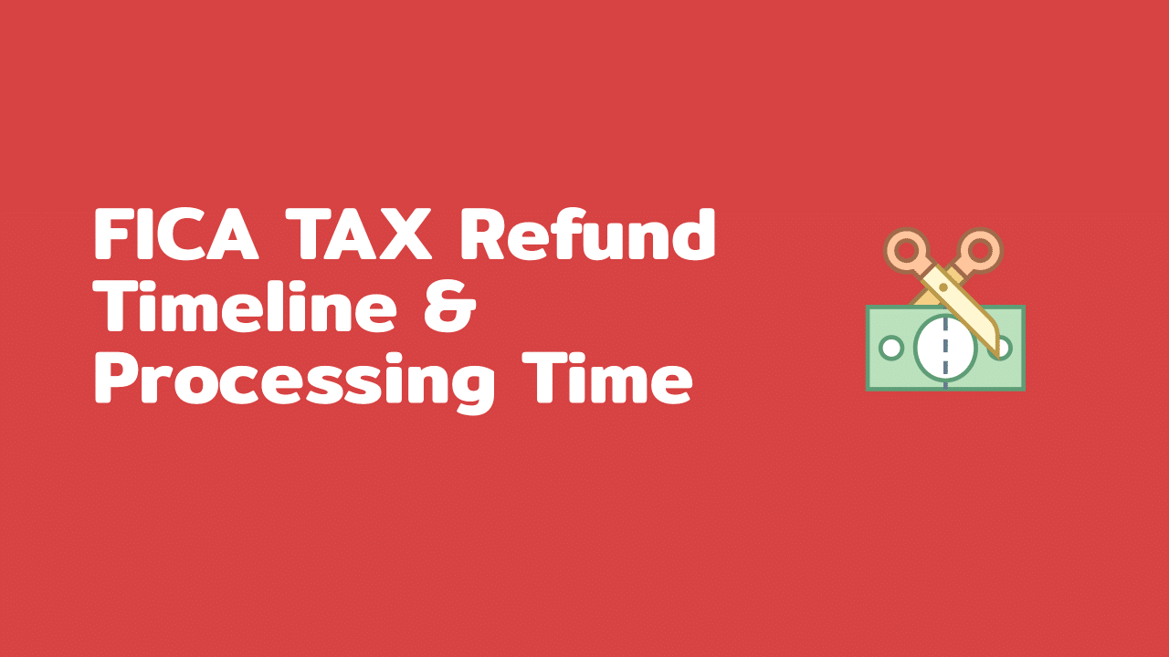 fica tax refund timeline and processing time