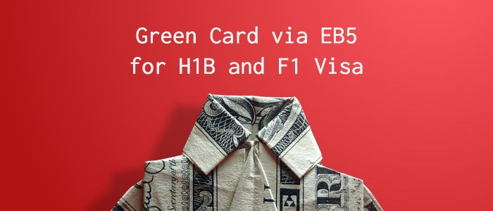 Is it Possible to Get Green Card via EB5 Visa for H1B Visa and F1 Visa Holders?