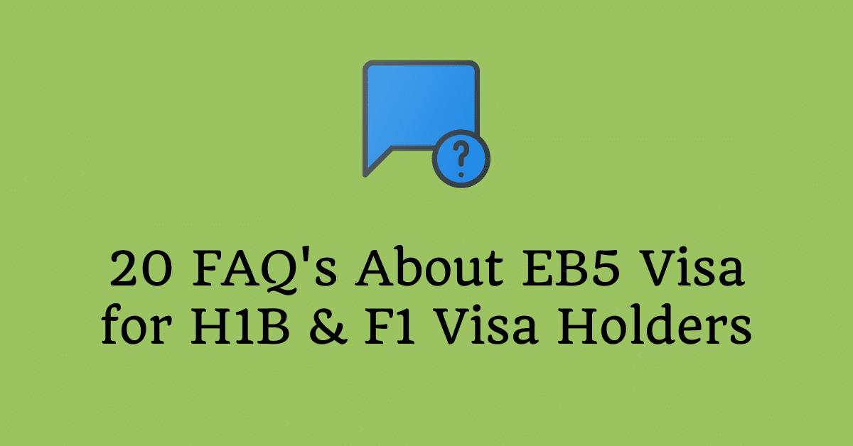 faqs eb5 visa h1b f1 visa