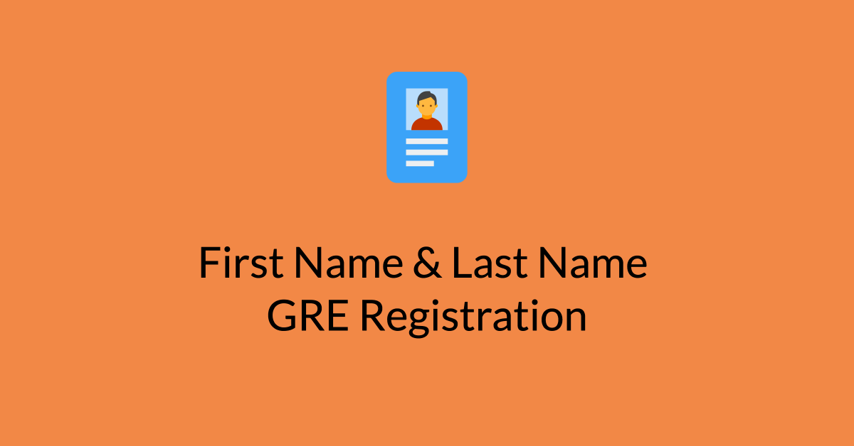 First Name & Last Name GRE Registration