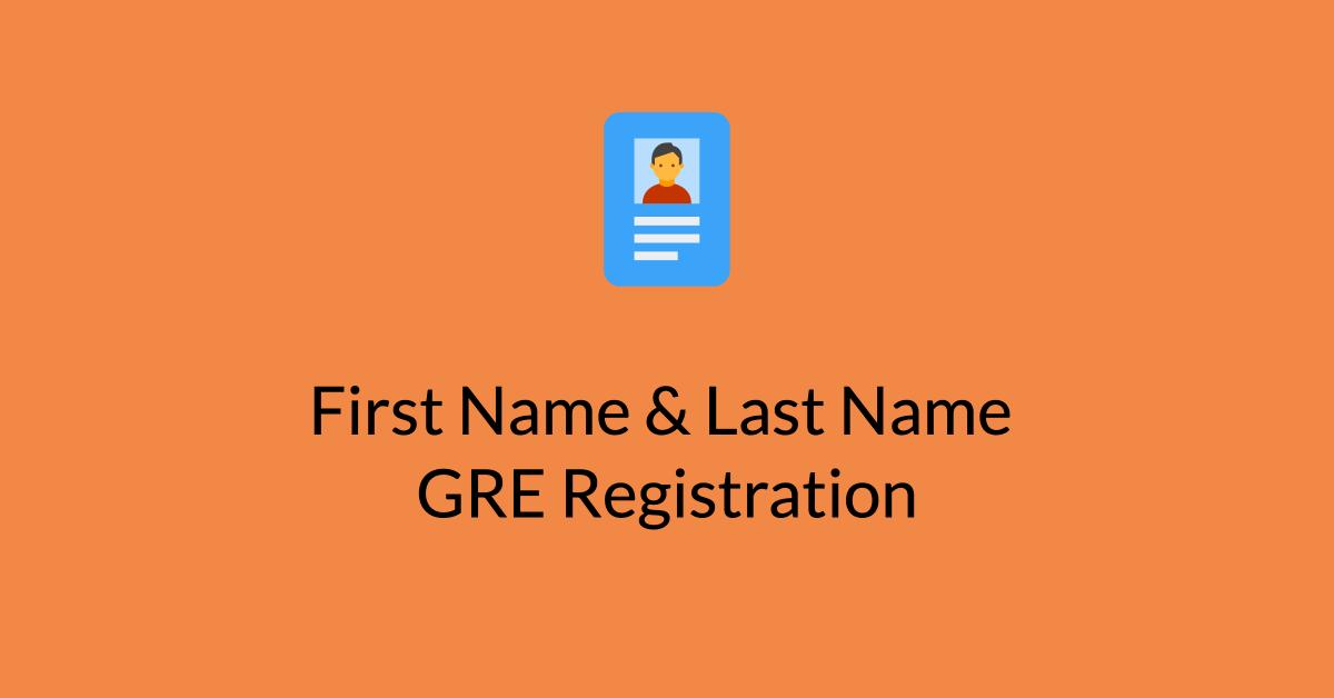 First Name & Last Name GRE Registration