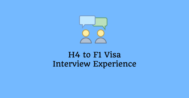 H4 to F1 Visa Interview Experience, Questions and Answers