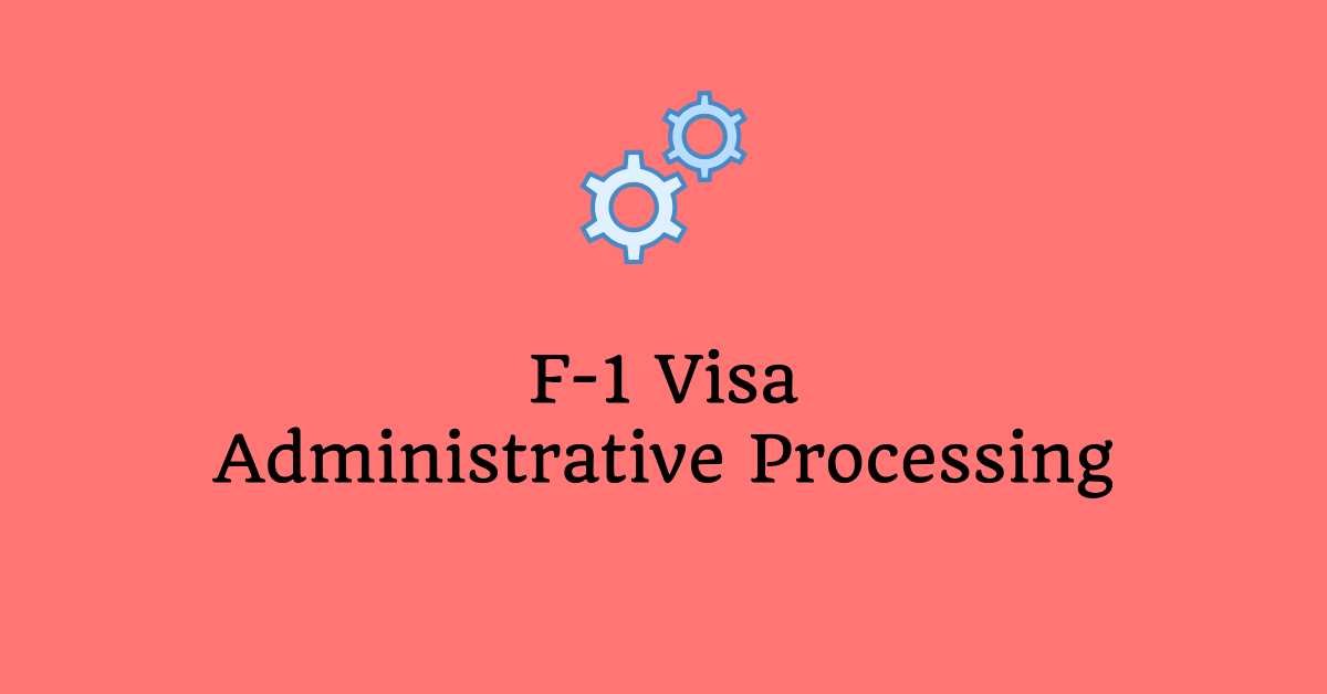 F1 Visa Administrative Processing After the Visa was Approved