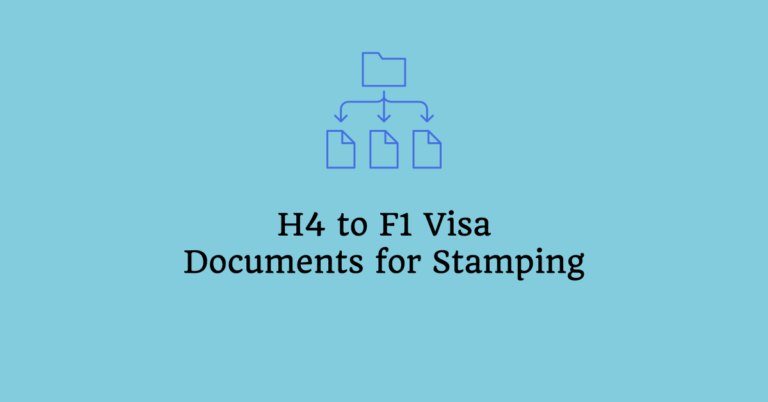 H4 to F1 Visa Interview – Documents Required for the Stamping
