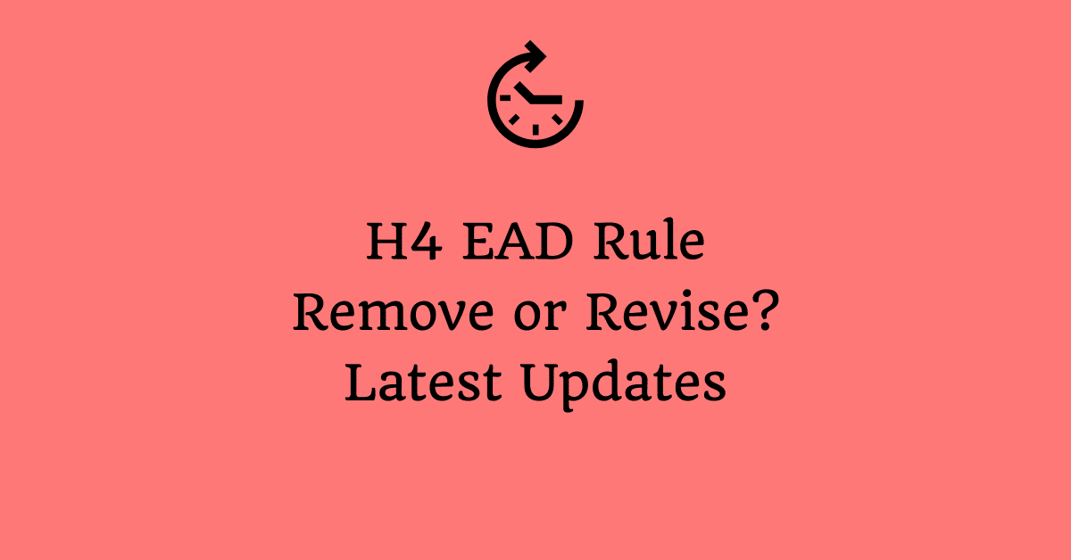 h4 ead rule revoked revised latest news updates dhs uscis process timeline
