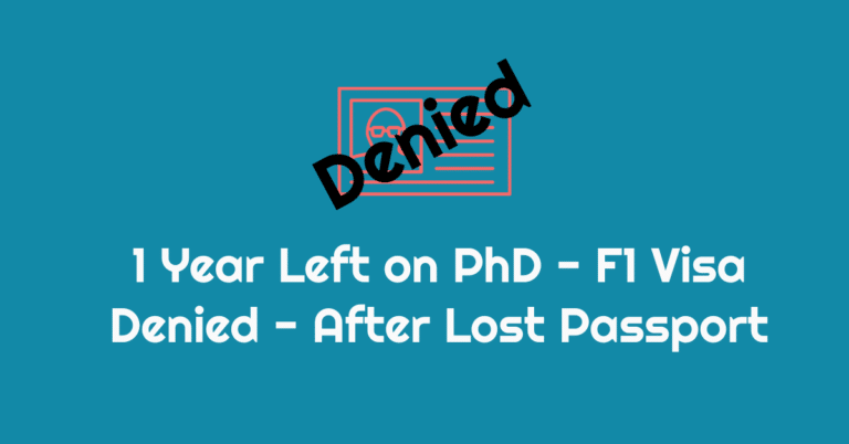 F1 Visa for PhD Rejected After Lost Passport & 3 Years Into PhD