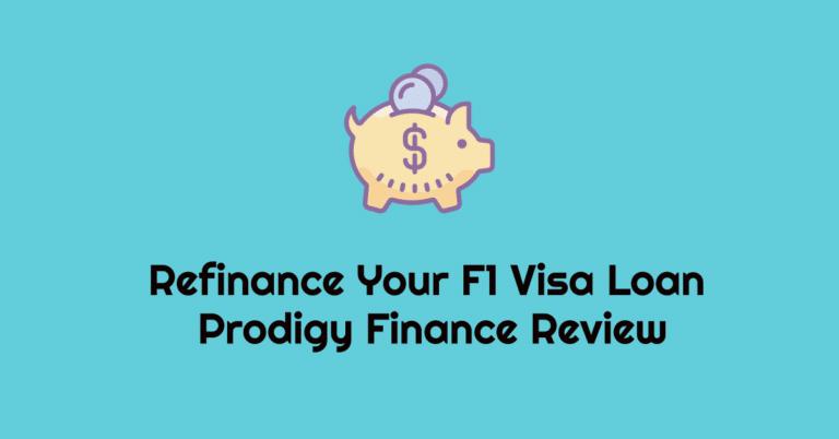 Prodigy Finance Review – Refinance F1 Student Visa Loan to Save Money