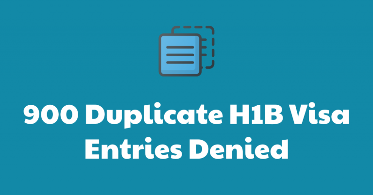 About 900 H1B Visa Registrations Denied as Duplicate Entires