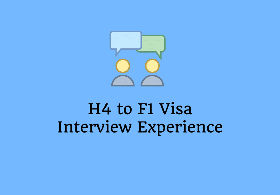 H4 to F1 Visa Interview Experience with questions and answers